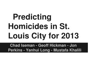 Predicting Homicides in St. Louis City for 2013
