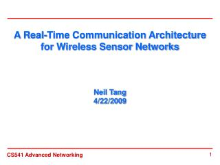 A Real-Time Communication Architecture for Wireless Sensor Networks  Neil Tang 4/22/2009