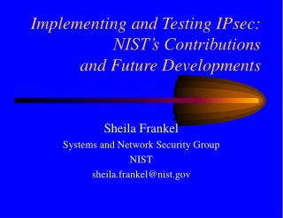 Implementing and Testing IPsec: NIST's Contributions and Future Developments