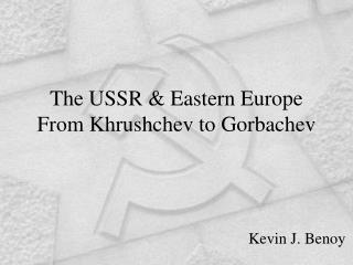 The USSR & Eastern Europe From Khrushchev to Gorbachev
