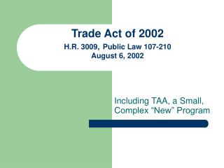 Trade Act of 2002 H.R. 3009, Public Law 107-210 August 6, 2002