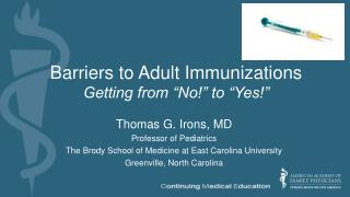 "Barriers to Adult Immunizations  Getting from ""No!"" to ""Yes!"""