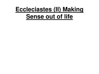 Eccleciastes (II) Making Sense out of life