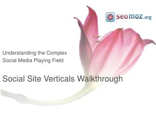 Understanding the Complex Social Media Playing Field Social Site Verticals Walkthrough