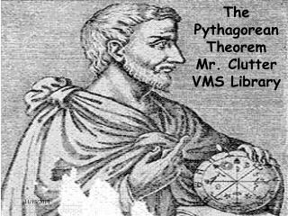 The Pythagorean Theorem Mr. Clutter VMS Library