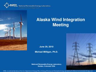 June 29, 2010 Michael Milligan, Ph.D. National Renewable Energy Laboratory Golden, Colorado USA