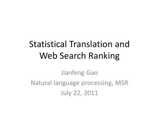 Statistical Translation and  Web Search Ranking