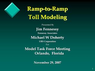 Ramp-to-Ramp  Toll Modeling Presented By Jim Fennessy Fennessy Associates Michael W Doherty