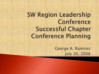 SW Region Leadership Conference Successful Chapter Conference Planning