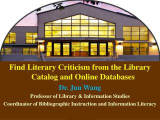 Find Literary Criticism from the Library Catalog and Online Databases Dr. Jun Wang