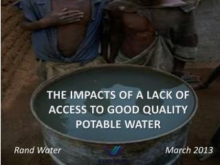 THE IMPACTS OF A LACK OF ACCESS TO GOOD QUALITY POTABLE WATER
