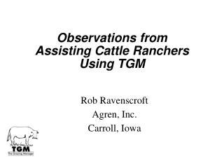 Observations from Assisting Cattle Ranchers Using TGM