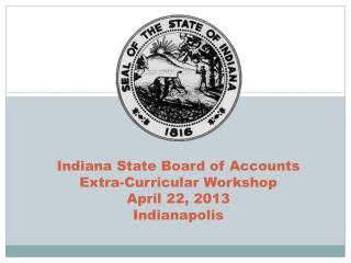 Indiana State Board of Accounts Extra-Curricular Workshop April 22, 2013 Indianapolis
