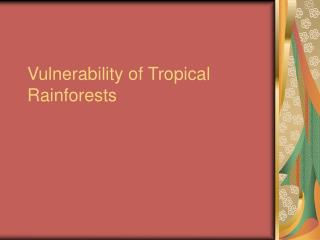 Vulnerability of Tropical Rainforests