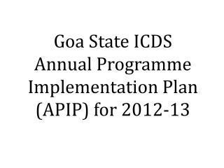 Goa State ICDS Annual Programme Implementation Plan (APIP) for 2012-13