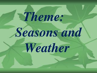 Theme:     Seasons and          Weather