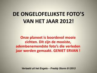DE ONGELOFELIJKSTE FOTO'S VAN HET JAAR 2012!