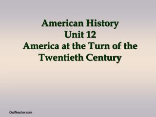 American History Unit 12 America at the Turn of the Twentieth Century