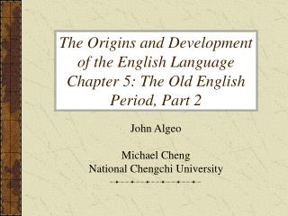 The Origins and Development of the English Language Chapter 5: The Old English Period, Part 2