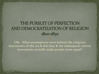 THE PURSUIT OF PERFECTION AND DEMOCRATIZATION OF RELIGION 1800-1850