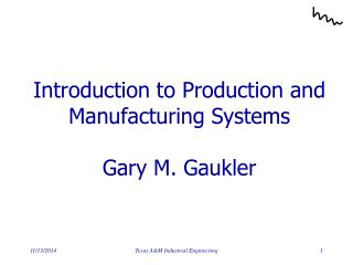 Introduction to Production and Manufacturing Systems Gary M. Gaukler
