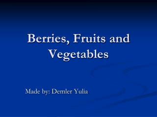 Berries, Fruits and Vegetables