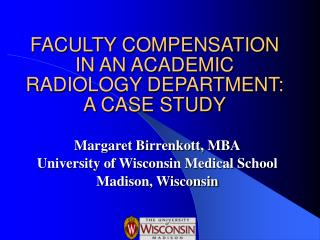 FACULTY COMPENSATION IN AN ACADEMIC  RADIOLOGY DEPARTMENT: A CASE STUDY