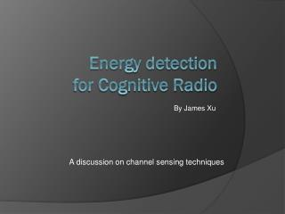Energy detection for Cognitive Radio