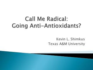 Call Me Radical:  Going Anti-Antioxidants ?