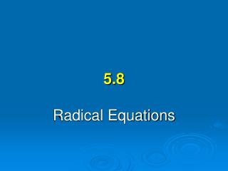 5.8 Radical Equations