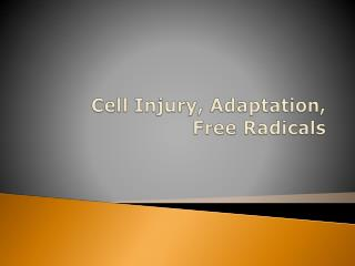 Cell Injury,  Adaptation, Free Radicals