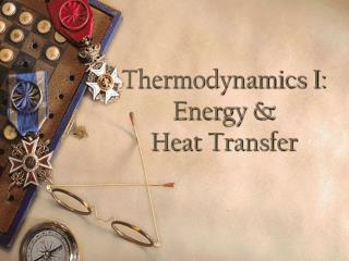 Thermodynamics I: Energy & Heat Transfer