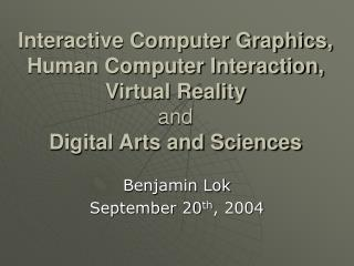 Interactive Computer Graphics, Human Computer Interaction, Virtual Reality and Digital Arts and Sciences