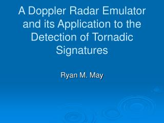 A Doppler Radar Emulator and its Application to the Detection of Tornadic Signatures