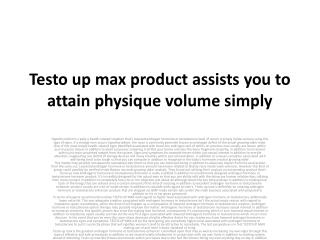Testo up max supplement assists you to attain overall body m