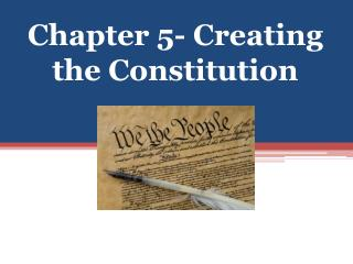 Chapter 5- Creating the Constitution