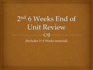 2 nd  6 Weeks End of Unit Review