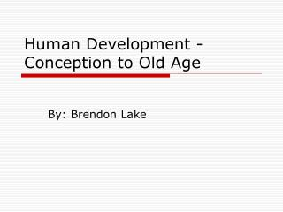 Human Development - Conception to Old Age