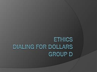 Ethics Dialing for Dollars Group D