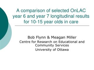 A comparison of selected OnLAC year 6 and year 7 longitudinal results for 10-15 year olds in care