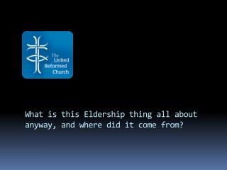 What is this Eldership thing all about anyway, and where did it come from?