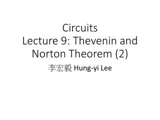 Circuits  Lecture 9:  Thevenin  and Norton Theorem (2)