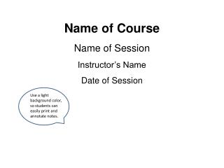 Name of Course Name of Session Instructor's Name Date of Session