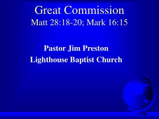 Great Commission Matt 28:18-20; Mark 16:15