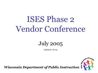 ISES Phase 2 Vendor Conference July 2005 Updated 7/8/05