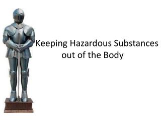 Keeping Hazardous Substances out of the Body