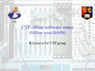 CTP offline software status (Offline week,8/4/08)