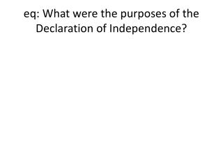 eq : What were the purposes of the Declaration of Independence?