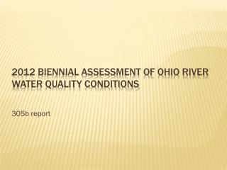 2012 Biennial Assessment of Ohio River water Quality Conditions