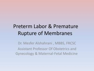 Preterm Labor & Premature  Rupture of Membranes